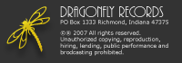 Dragonfly Records, PO Box 1333 Richmond, Indiana 47375 ©® 2007 All rights reserved.Unauthorized copying, reproduction, hiring, lending, public performance and brodcasting prohibited.